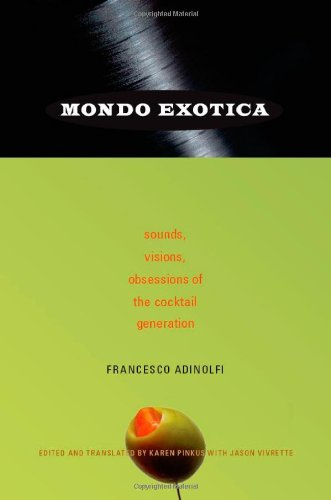 Mondo Exotica: Sounds, Visions, Obsessions of the Cocktail Generation
