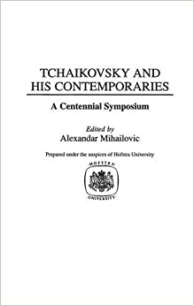Tchaikovsky and His Contemporaries: A Centennial Symposium (Contributions to the Study of Music & Dance)