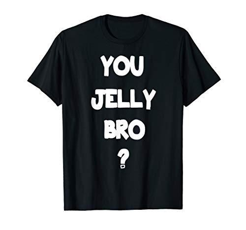You Jelly Bro? T-shirt Humour Jealous