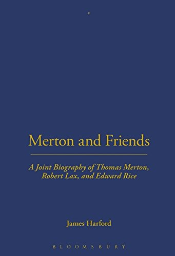 Merton and Friends: A Joint Biography of Thomas Merton, Robert Lax and Edward Rice