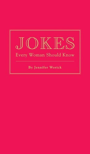 Jokes Every Woman Should Know by Worick, Jennifer (2013) Hardcover