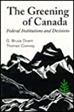 The Greening of Canada : Federal Institutions and Decisions, Doern, G. Bruce and Conway, Thomas, 0802075991