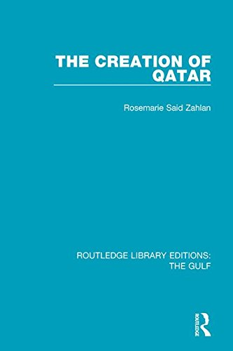 The Creation of Qatar (Routledge Library Editions: The Gulf)