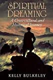 Spiritual Dreaming : A Cross-Cultural and Historical Journey, Bulkeley, Kelly, 0809135922