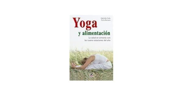 Yoga Y Alimentacion: La Salud En Armonia Con Las Cuatro ...