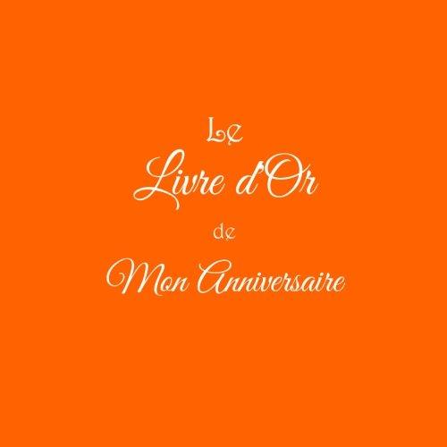 Le Livre d'Or de Mon Anniversaire .........: Livre d'Or Anniversaire 21 x 21 cm Accessoires idee cadeau Anniversaire pour enfants adolescent adultes ... Fte Couverture Orange (French Edition)