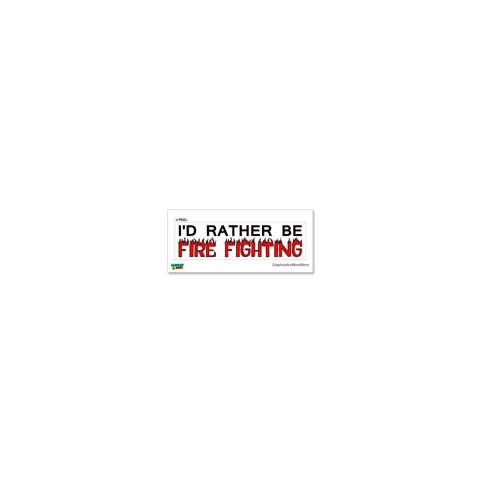 Id Rather Be Fire Fighting   Window Bumper Laptop Sticker