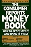 The Consumer Reports Money Book: How to Get It, Save It, and Spend It Wisely