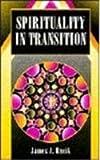Spirituality in Transition, James J. Bacik, 1556128576
