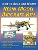 How to Build and Modify Resin Model Aircraft Kits, Richard Marmo, 1580070485