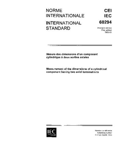 Read Online IEC 60294 Ed. 1.0 b:1969, Measurement of the dimensions of a cylindrical component having two axial terminations pdf epub