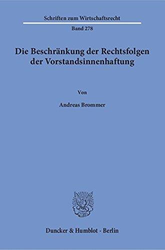 Die Beschränkung der Rechtsfolgen der Vorstandsinnenhaftung. (Schriften zum Wirtschaftsrecht) Taschenbuch – 16. Dezember 2015 Andreas Brommer Duncker & Humblot 3428147146 Handels- und Wirtschaftsrecht
