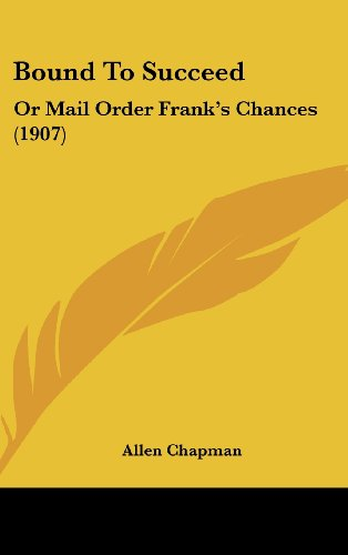 Bound To Succeed: Or Mail Order Frank's Chances (1907)