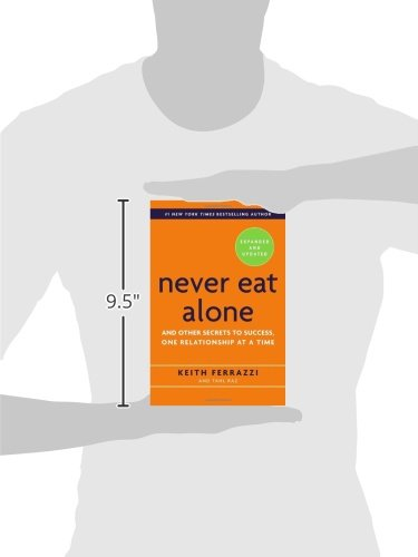 Never Eat Alone Expanded and Updated And Other Secrets to Success One Relationship at a Time
