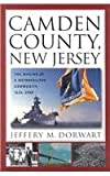 Camden County, New Jersey : The Making of a Metropolitan Community, 1626-2000, Dorwart, Jeffery M., 0813529573