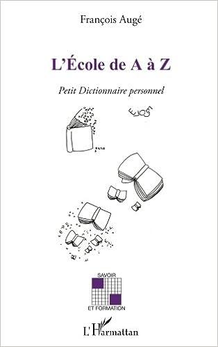 LEcole de A à Z : Petit dictionnaire personnel Savoir et formation: Amazon.es: François Augé: Libros en idiomas extranjeros
