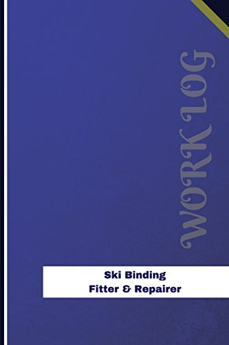 Ski Binding Fitter & Repairer Work Log: Work Journal, Work Diary, Log - 126 pages, 6 x 9 inches (Orange Logs/Work Log) (Skis Star Bindings)