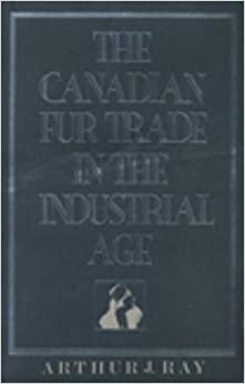 The Canadian Fur Trade in the Industrial Age (Heritage)