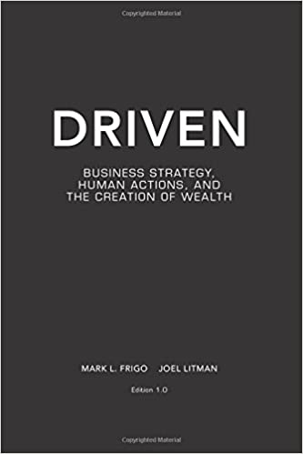 Driven business strategy human actions and the creation of driven business strategy human actions and the creation of wealth joel litman mark l frigo 9780981457307 amazon books fandeluxe Gallery