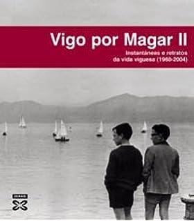 Vigo por Magar II: Instantáneas e retratos da vida viguesa (1960-2004)