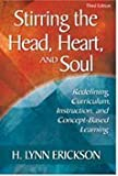 Stirring the Head, Heart, and Soul : Redefining Curriculum and Instruction, Erickson, H. Lynn, 0803961545
