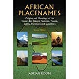 African Placenames : Origins and Meanings of the Names for over 2000 Natural Features, Towns, Cities, Provinces and Countries, Room, Adrian, 0899509436