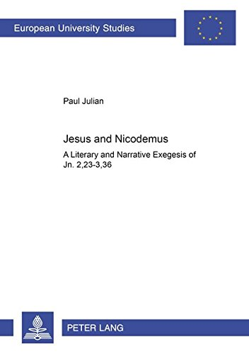 Jesus and Nicodemus: A Literary and Narrative Exegesis of Jn. 2,23-3,36 (Europäische Hochschulschriften / European University Studies / Publications Universitaires Européennes) ebook