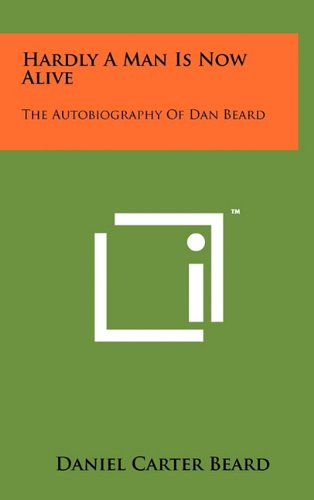 Hardly A Man Is Now Alive: The Autobiography Of Dan Beard ebook