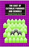 The Cost of Catholic Parishes and Schools, Joseph C. Harris, 1556128533