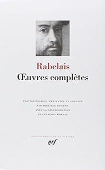 Oeuvres complètes : Gargantua - Pantagruel - Tiers livre - Quart livre - Cinquiesme livre par Rabelais