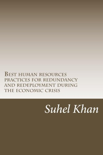 Best human resources practices for redundancy and redeployment during the economic crisis: Human Resources Practices during Recession (Best Business During Recession)