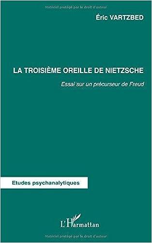 Téléchargez des manuels gratuits torrents La troisième oreille de Nietzsche : Essai sur un précurseur de Freud PDF MOBI 2747550117