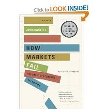 How Markets Fail: The Logic of Economic Calamities 1st (first) edition