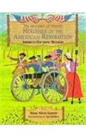 Heroines of the American Revolution (Heroines of History Series Vol 1)