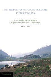 Salt Production and Social Hierarchy in Ancient China: An Archaeological Investigation of Specialization in China's Three Gorges