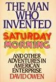 The Man Who Invented Saturday Morning, David Owen, 0394568109
