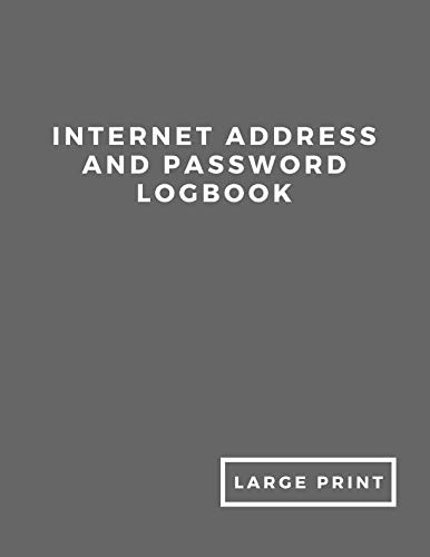 Internet Address and Password LogBook: Large Print. Alphabetical Internet Password Book Organizer With Index Page. Gray Soft Cover