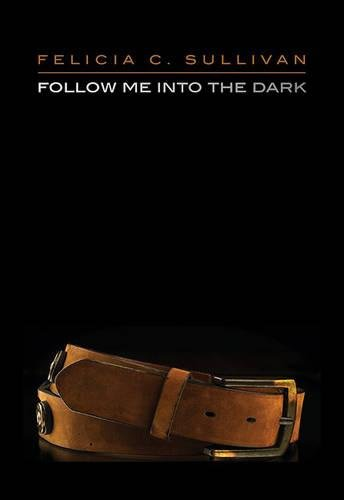 Follow Me Into the Dark by Felicia C. Sullivan