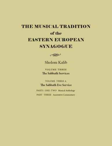 The Musical Tradition of the Eastern European Synagogue, Volume 3A: The Sabbath Eve Service (Judaic Traditions in Literature, Music, and Art)
