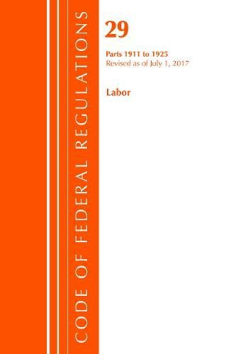Code Of Federal Regulations  Title 29 Labor Osha 1911 1925  Revised As Of July 1  2017