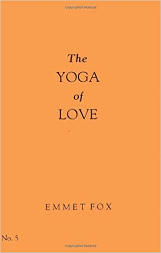 Yoga Of Love 05 Emmet Fox 9780875167411 Amazon Com Books