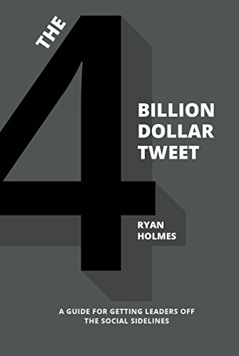 The 4 Billion Dollar Tweet: A Guide for Getting Leaders Off the Social Sidelines (English Edition)
