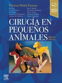 Cirugía En Pequeños Animales - 5ª Edición por Fossum DVM MS PhD Dipl ACVS, Theresa Welch
