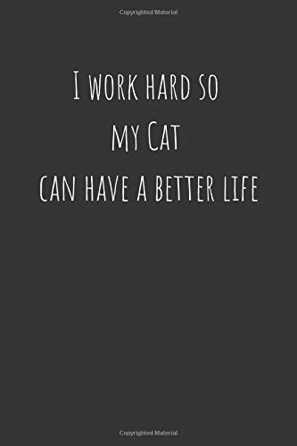 I Work Hard So My Cat Can Have A Better Life  Project Planning Lined Notebook Standard Office Diary 1 Subject Black Basic Notebook 100 Pages  6 X 9
