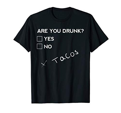 Are you Drunk? Tacos Funny Drinking Beer T Shirt