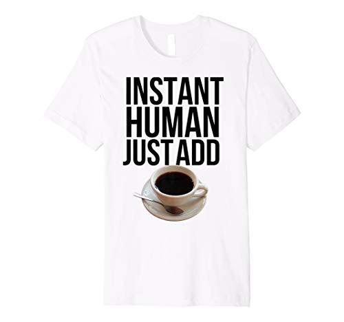 (Instant Human Just Add Coffee caffeine addict t-shirt)