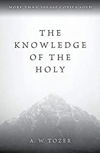 Paperback The Knowledge of the Holy: The Attributes of God: Their Meaning in the Christian Life Book