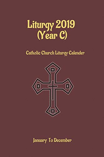 Liturgy 2019 (year C): Catholic Church Liturgy Calendar ()