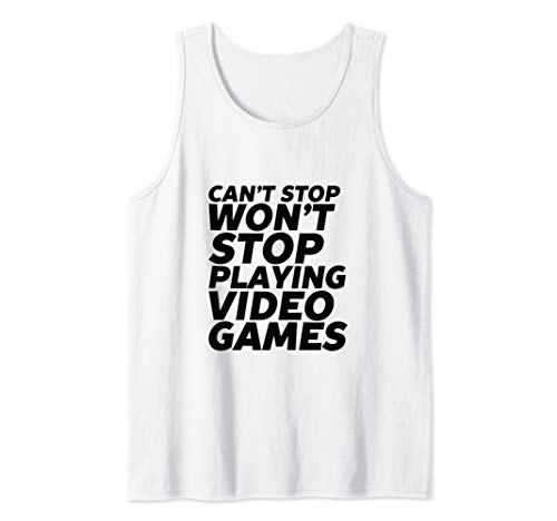 Can't Stop Playing Video Games Funny Gaming Nerd Gamer Tank Top (Games Like Age Of Empires For Ps4)