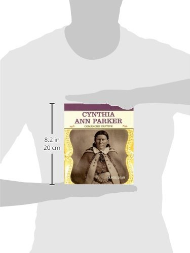 Cynthia Ann Parker Comanche Captive Primary Sources Of Famous